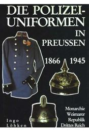 Die Polizei-Uniformen In Preussen 1866-1945 - Löhken, Ingo - Régikönyvek