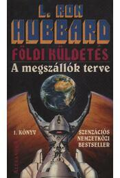 Földi küldetés 1. - A megszállók terve - L. Ron Hubbard - Régikönyvek