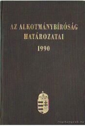 Az alkotmánybíróság határozatai 1990 - Dr. Sólyom László (szerk.), Dr. Holló András - Régikönyvek