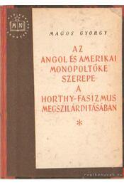 Az angol és amerikai monopoltőke szerepe a Horty-fasizmus megszilárdításában - Magos György - Régikönyvek