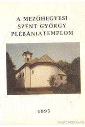 A Mezőhegyesi Szent György plébánia templom - Bajnai István - Régikönyvek