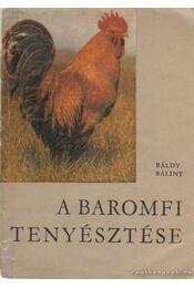 A baromfi tenyésztése - Báldy Bálint - Régikönyvek