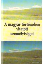 A magyar történelem vitatott személyiségei 1 - Kosáry Domokos - Régikönyvek