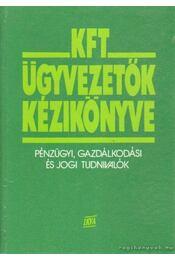 Kft. ügyvezetők kézikönyve - Flór Ferenc, Kövesi Ervin, Szilágyi Gyöngyi, Végvári Piroska - Régikönyvek