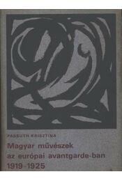 Magyar művészek az európai avantgarde-ban - Passuth Krisztina - Régikönyvek