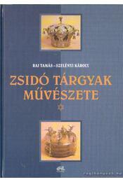 Zsidó tárgyak művészete - Raj Tamás, Szelényi Károly - Régikönyvek