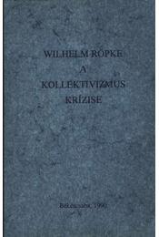A kollektivizmus krízise - Röpke, Wilhelm - Régikönyvek