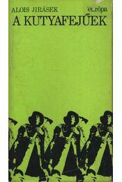 A kutyafejűek - Jirásek, Alois - Régikönyvek