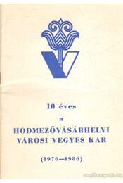 10 éves a Hódmezővásárhelyi Városi Vegyes Kar (1976-1986) - Régikönyvek