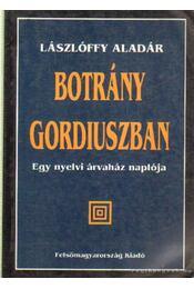 Botrány gordiuszban (dedikált) - Lászlóffy Aladár - Régikönyvek
