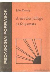 A nevelés jellege és folyamata - Dewey, John - Régikönyvek