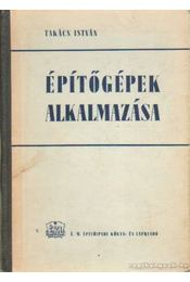 Építőgépek alkalmazása - Takács István - Régikönyvek