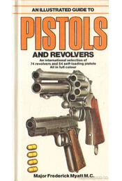 An illustrared guide to pistols and revolvers (angol) - Myatt, Frederick - Régikönyvek