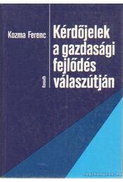 Kérdőjelek a gazdasági fejlődés válaszútján - Kozma Ferenc - Régikönyvek