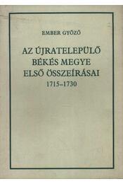 Az újratelepülő Békés megye első összeírásai 1715-1730 - Ember Győző - Régikönyvek