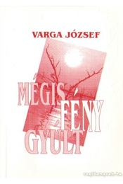 Mégis fény gyúlt - Varga József - Régikönyvek