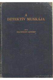 A detektív munkája - Szathmáty Róbert - Régikönyvek
