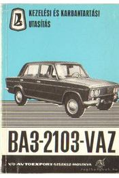 A VAZ 2103 típusváltozatú személygépkocsi kezelési és karbantartási utasítása - Régikönyvek
