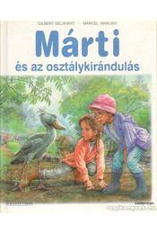 Márti, és az osztálykirándulás - Delahaye, Gilbert, Marlier, Marcel - Régikönyvek