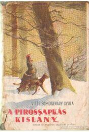 A pirossapkás kislány I-II. kötet (egyben) - Vitéz Somogyváry Gyula - Régikönyvek