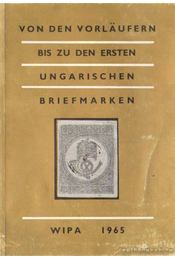 Von den Vorläufern bis zu den Ersten Ungarischen Briefmarken - Steiner, László - Régikönyvek