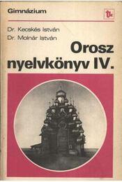 Orosz nyelvkönyv IV. - Molnár István, Kecskés István - Régikönyvek