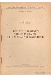 Heves megye története a felszabadulástól a két munkáspárt egyesüléséig - Nagy József - Régikönyvek