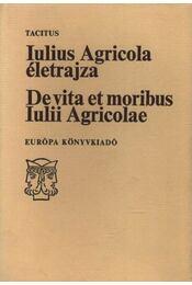 Iulius Agricola életrajza - De vita et moribus Iulii Agricolae - Tacitus - Régikönyvek