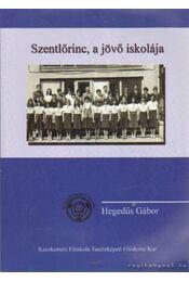 Szentlőrinc, a jövő iskolája - Hegedűs Gábor - Régikönyvek