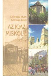 Az igazi Miskolc - Dobrossy István, Somorjai Lehel - Régikönyvek