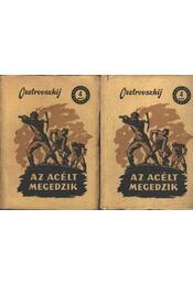 Az acélt megedzik I-II. kötet - Osztrovszkij, Alekszandr Nyikolajevics - Régikönyvek