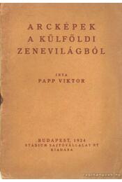 Arcképek a külföldi zenevilágból - Papp Viktor - Régikönyvek