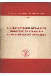 A helytörténetei kutatások módszere és feledatai az oktató-nevelő munkában - Szántó Imre - Régikönyvek