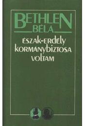 Észak-Erdély kormánybiztosa voltam - Bethlen Béla - Régikönyvek