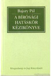 A bírósági hatáskör kézikönyve - Bajory Pál - Régikönyvek