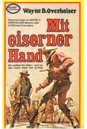 Mit eiserner Hand - Overholser, Wayne D. - Régikönyvek