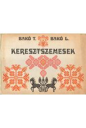 Keresztszemesek - Bakó László, Bakó Terézia - Régikönyvek