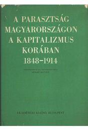 A parasztság Magyarországon a kapitalizmus korában 1848-1914 II. kötet - Szabó István - Régikönyvek