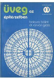 Üveg az építészetben - Balassa Bálint, Dr. Sárvári Géza - Régikönyvek