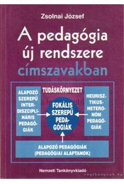 A pedagógia új rendszere címszavakban - Zsolnai József - Régikönyvek
