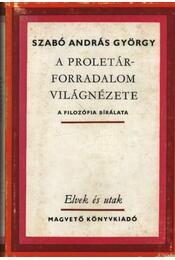 A proletárforradalom világnézete - Szabó András György - Régikönyvek