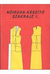 Nőiruha-készítő szakrajz 1. - Benkő Istvánné - Deákfalvi Sarolta - Régikönyvek