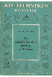 Kis rádiókészülékek építése, müködése - Makai István - Régikönyvek