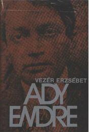 Ady Endre élete és pályája - Vezér Erzsébet - Régikönyvek