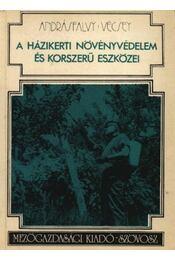 A házikerti növényvédelem és korszerű eszközei - Andrásfalvy Pál-Vécsey Károly - Régikönyvek