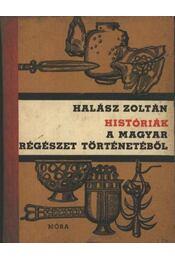 Históriák a magyar régészet történetéből - Halász Zoltán - Régikönyvek