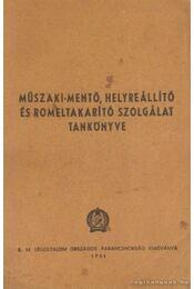 Műszaki-mentő, helyreállító és romeltakarító szolgálat tankönyve - Régikönyvek