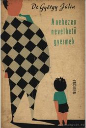 A nehezen nevelhető gyermek - Dr. György Júlia - Régikönyvek