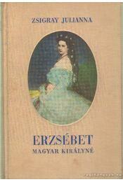 Erzsébet magyar királyné - Zsigray Julianna - Régikönyvek