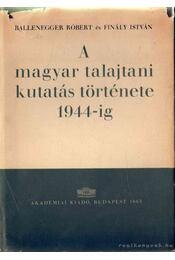 A magyar talajtani kutatás története 1944-ig - Ballenegger Róbert, Finály István - Régikönyvek